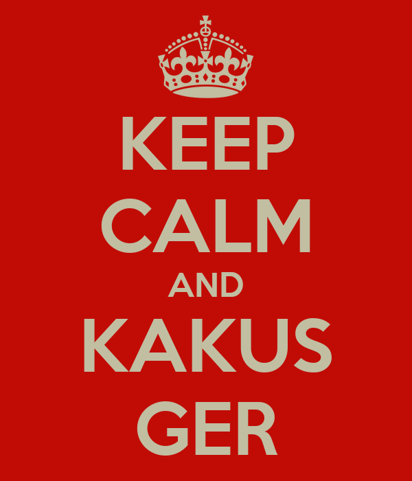 KEEP CALM AND KAKUS GER