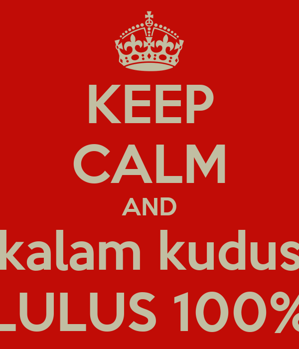 KEEP CALM AND kalam kudus LULUS 100%