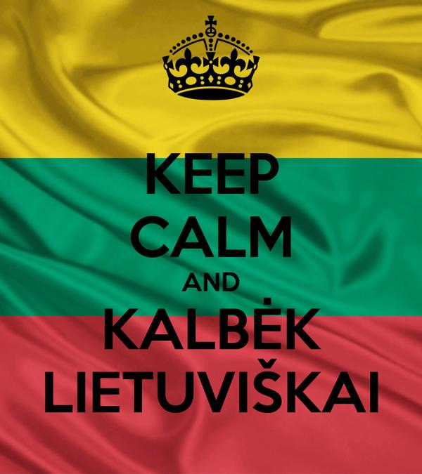 KEEP CALM AND KALBĖK LIETUVIŠKAI