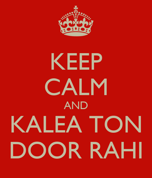 KEEP CALM AND KALEA TON DOOR RAHI