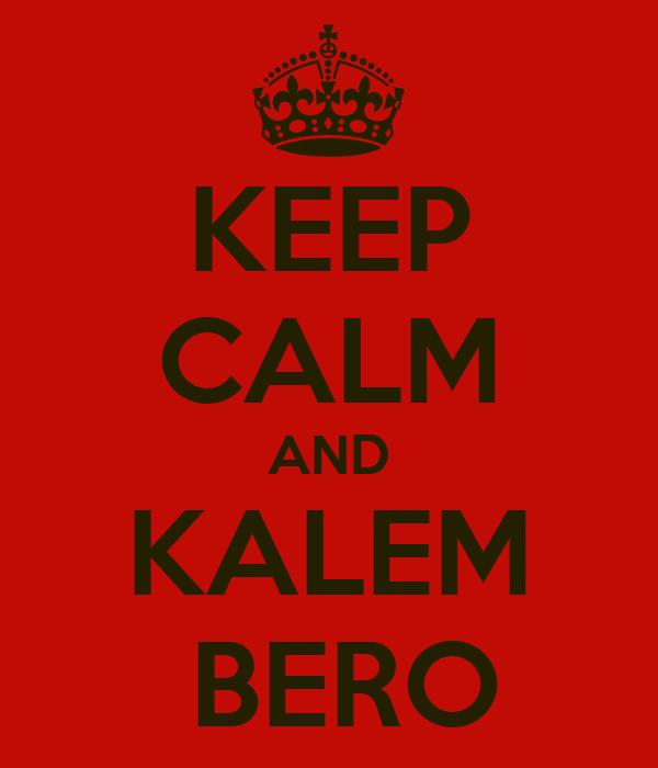 KEEP CALM AND KALEM  BERO