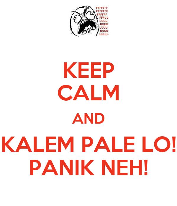 KEEP CALM AND KALEM PALE LO! PANIK NEH!