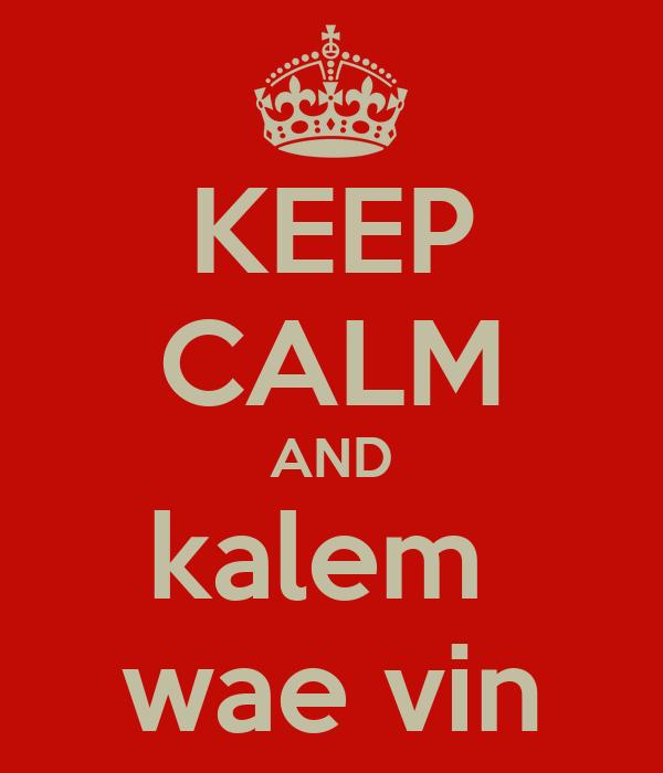KEEP CALM AND kalem  wae vin