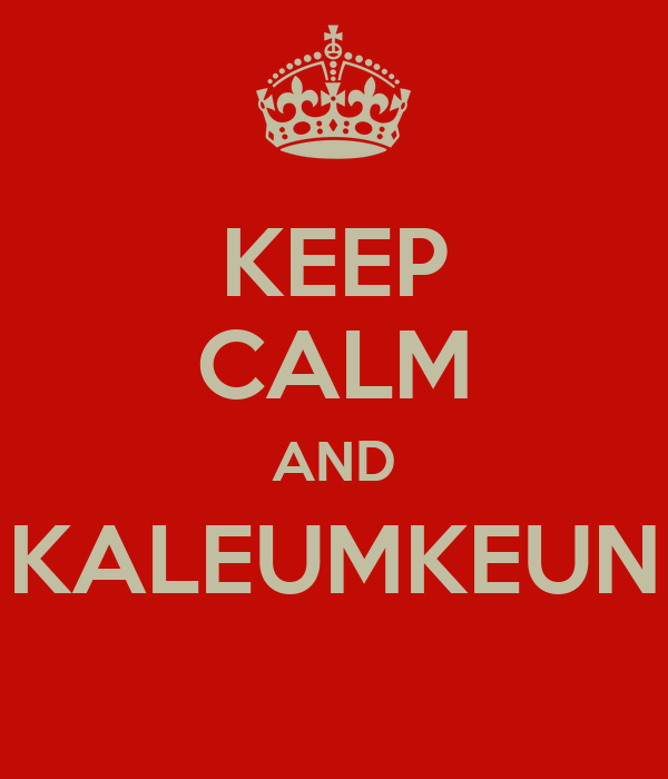 KEEP CALM AND KALEUMKEUN