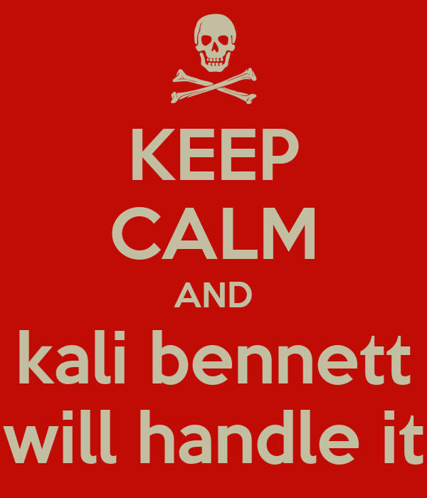 KEEP CALM AND kali bennett will handle it