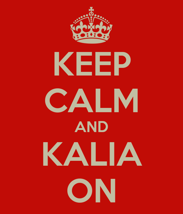 KEEP CALM AND KALIA ON