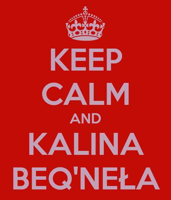 KEEP CALM AND KALINA BEQ'NEŁA