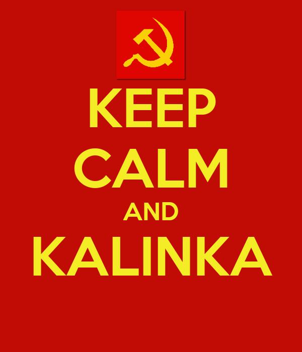 KEEP CALM AND KALINKA