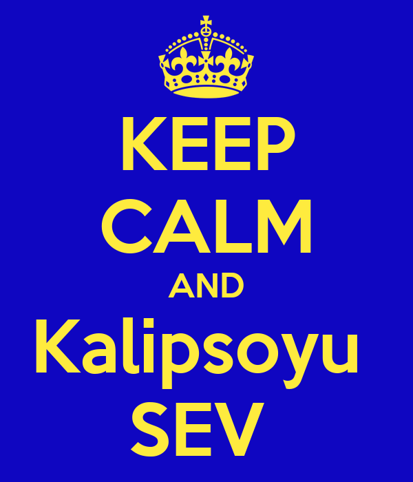 KEEP CALM AND Kalipsoyu  SEV