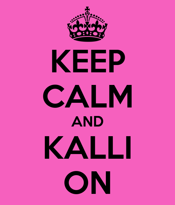 KEEP CALM AND KALLI ON