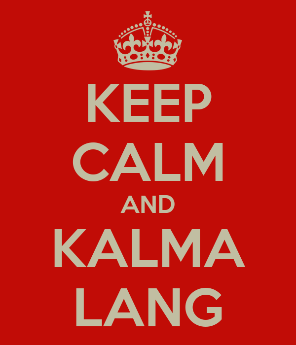 KEEP CALM AND KALMA LANG