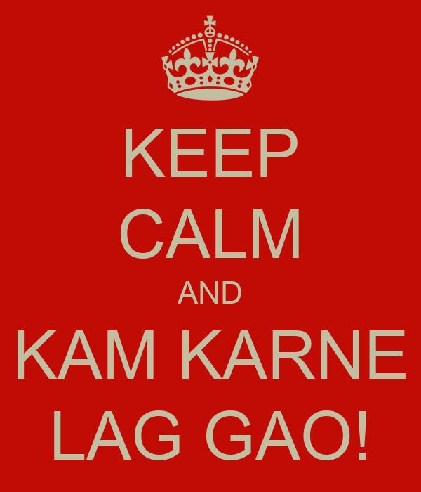 KEEP CALM AND KAM KARNE LAG GAO!