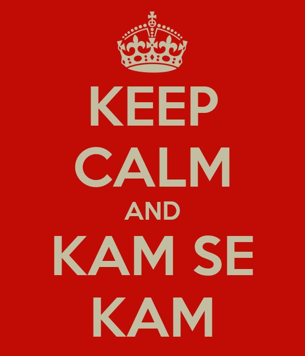 KEEP CALM AND KAM SE KAM