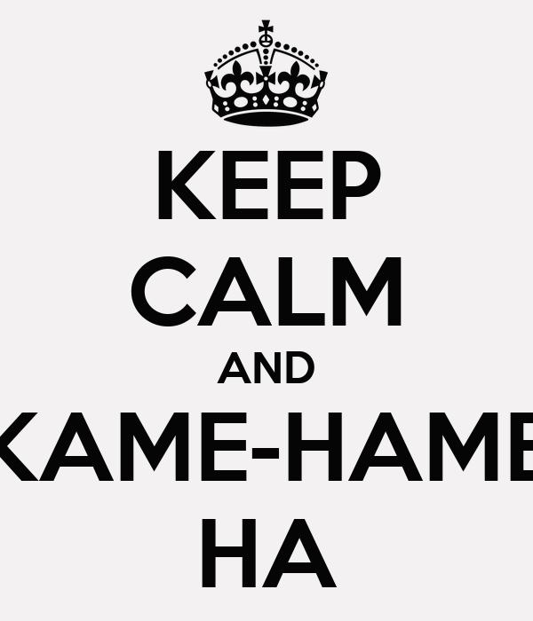 KEEP CALM AND KAME-HAME HA