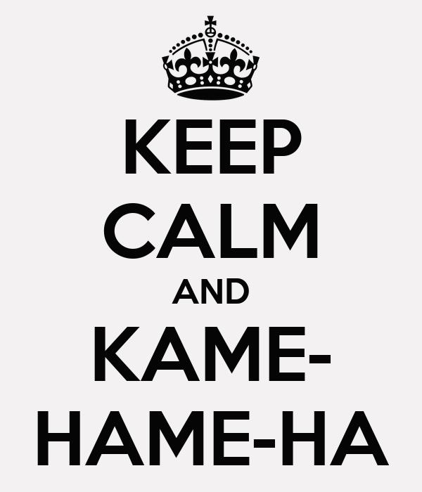 KEEP CALM AND KAME- HAME-HA