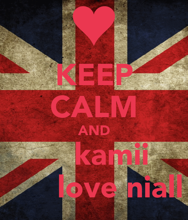 KEEP CALM AND     kamii       love niall