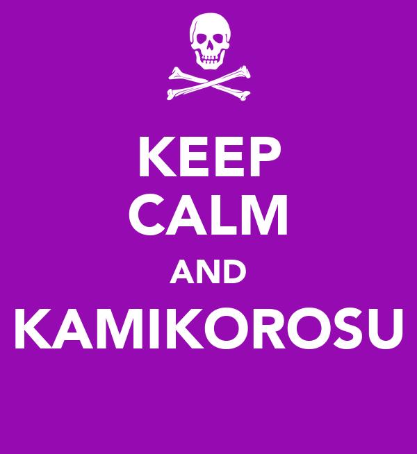 KEEP CALM AND KAMIKOROSU