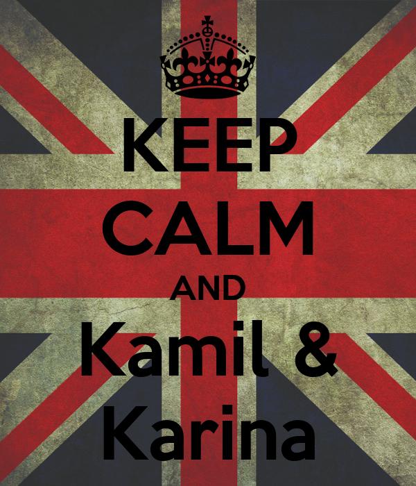 KEEP CALM AND Kamil & Karina
