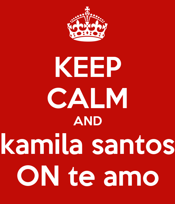KEEP CALM AND kamila santos ON te amo