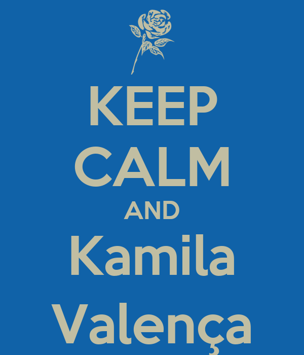 KEEP CALM AND Kamila Valença