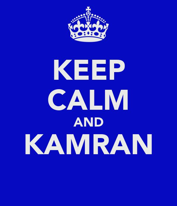 KEEP CALM AND KAMRAN