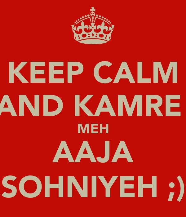 KEEP CALM AND KAMRE  MEH AAJA SOHNIYEH ;)