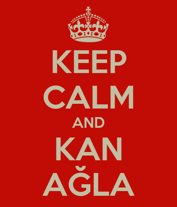 KEEP CALM AND KAN AĞLA