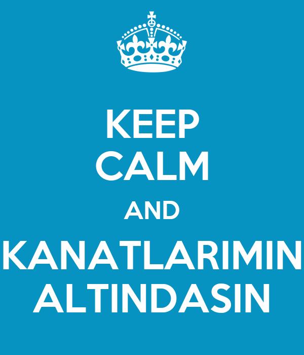 KEEP CALM AND KANATLARIMIN ALTINDASIN