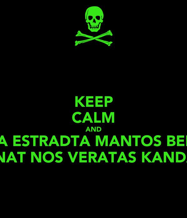 KEEP CALM AND KANDA ESTRADTA MANTOS BEMILIAS  NAT NOS VERATAS KANDA
