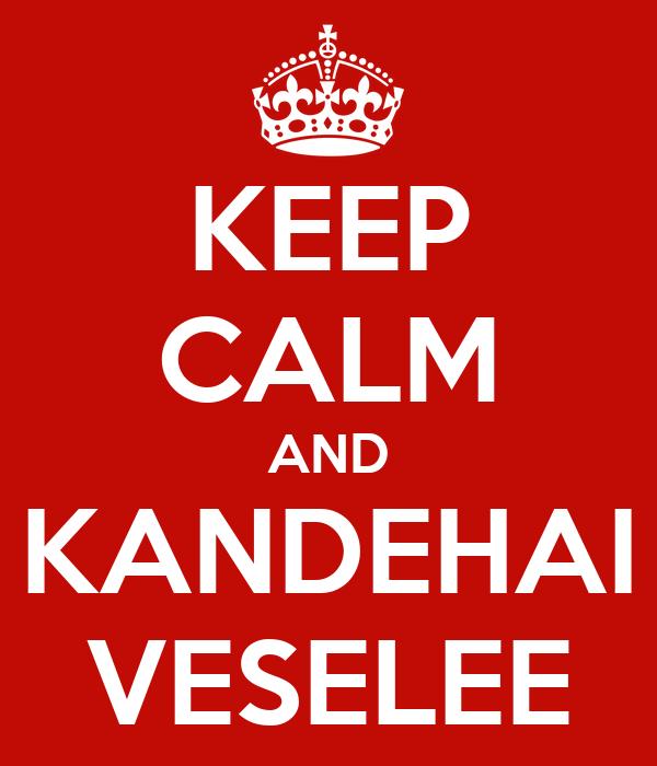 KEEP CALM AND KANDEHAI VESELEE
