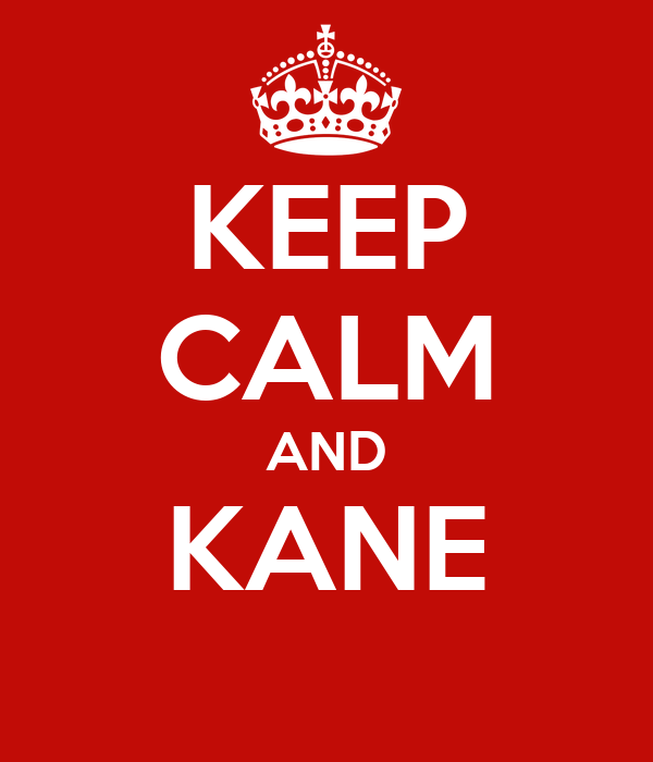 KEEP CALM AND KANE