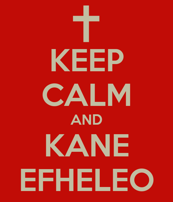 KEEP CALM AND KANE EFHELEO