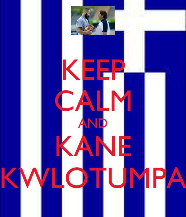 KEEP CALM AND KANE KWLOTUMPA