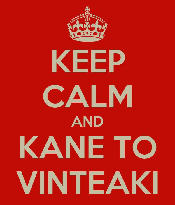 KEEP CALM AND KANE TO VINTEAKI