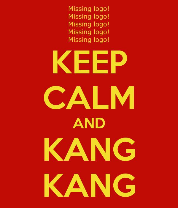 KEEP CALM AND KANG KANG