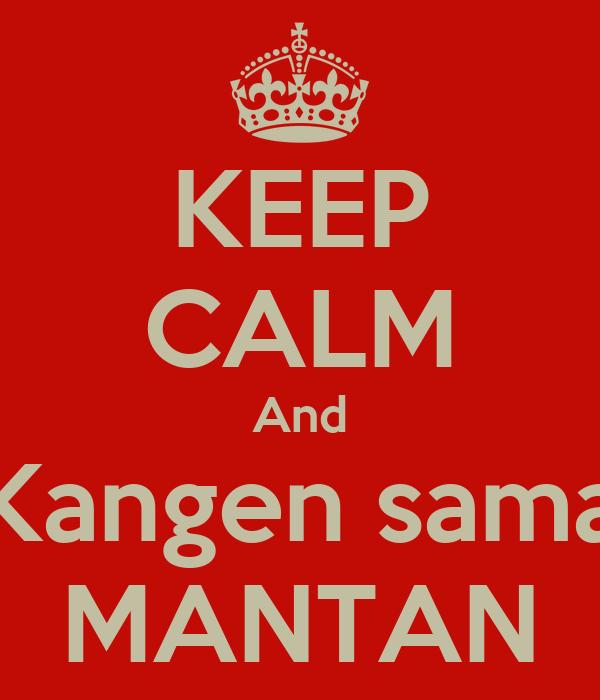 KEEP CALM And Kangen sama MANTAN