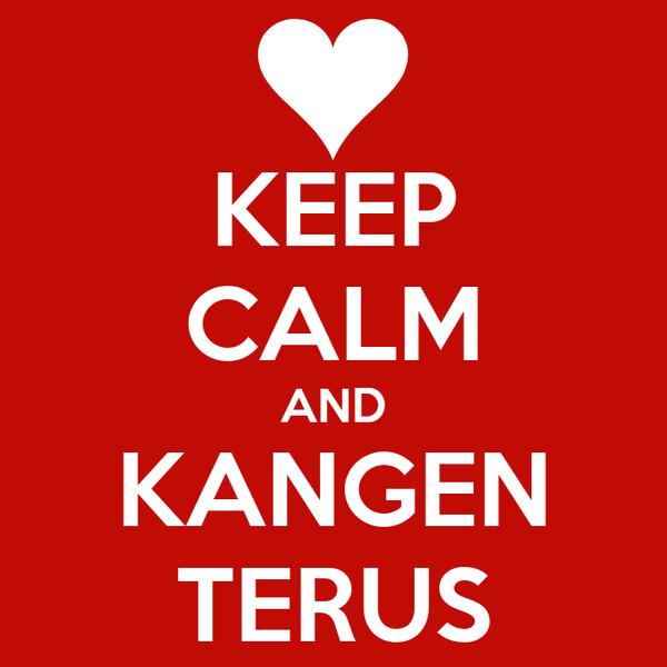 KEEP CALM AND KANGEN TERUS
