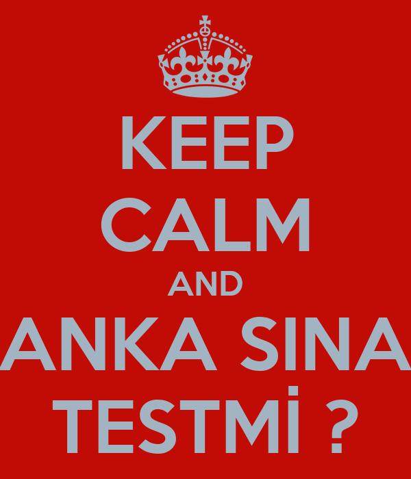 KEEP CALM AND KANKA SINAV TESTMİ ?
