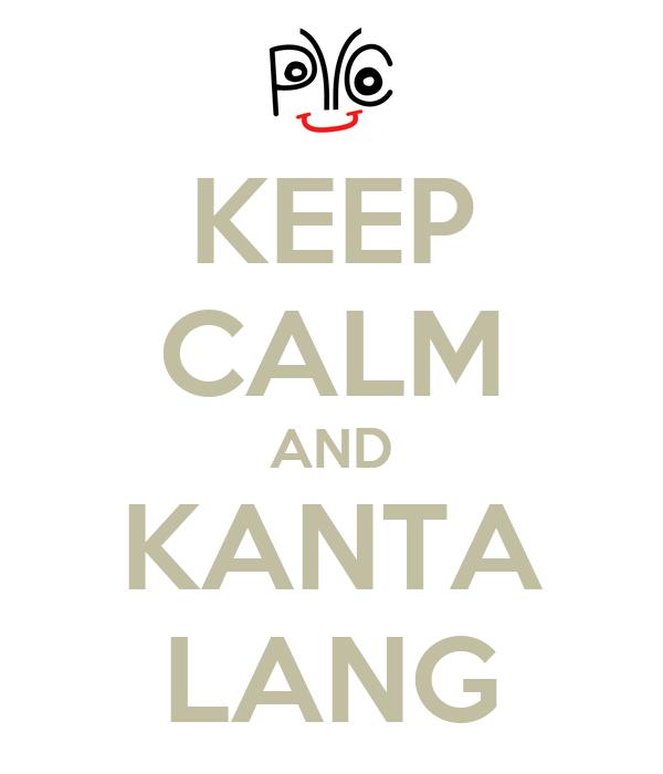 KEEP CALM AND KANTA LANG