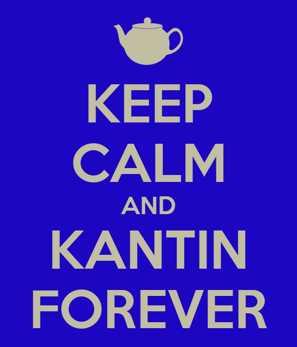 KEEP CALM AND KANTIN FOREVER