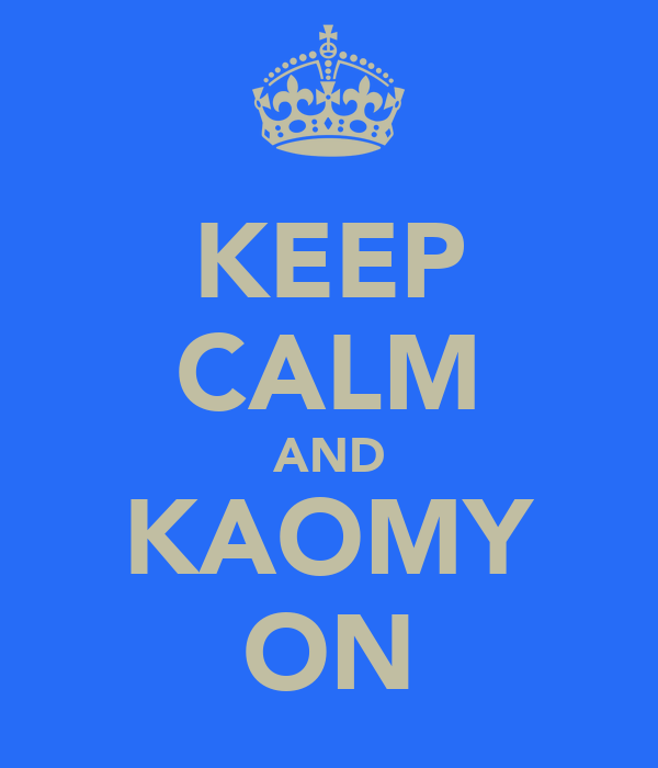 KEEP CALM AND KAOMY ON