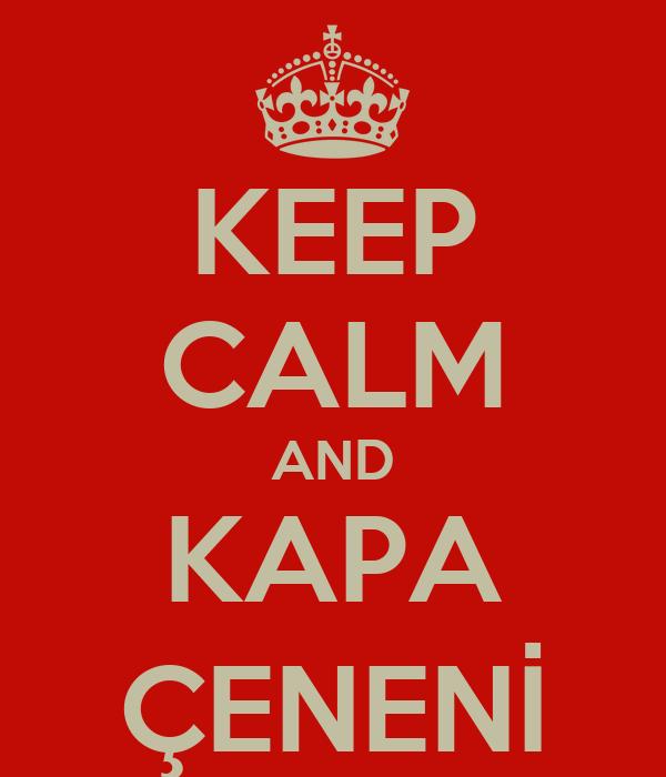 KEEP CALM AND KAPA ÇENENİ