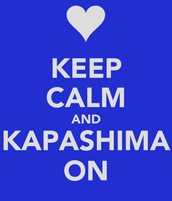 KEEP CALM AND KAPASHIMA ON