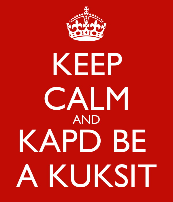 KEEP CALM AND KAPD BE  A KUKSIT