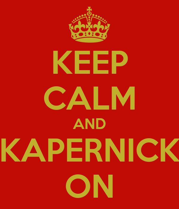 KEEP CALM AND KAPERNICK ON