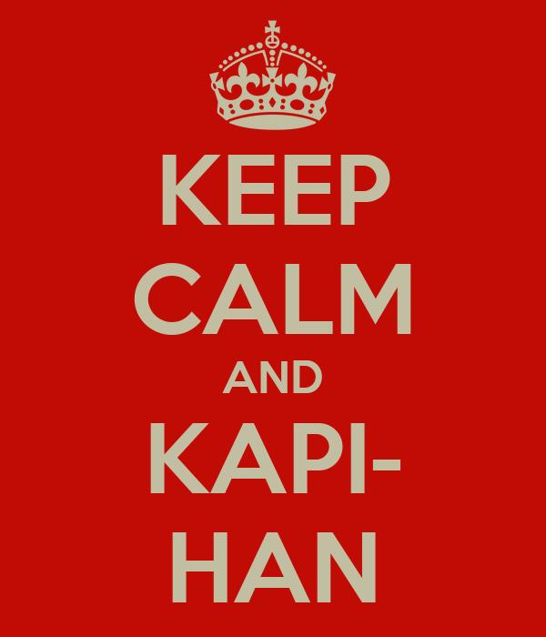 KEEP CALM AND KAPI- HAN