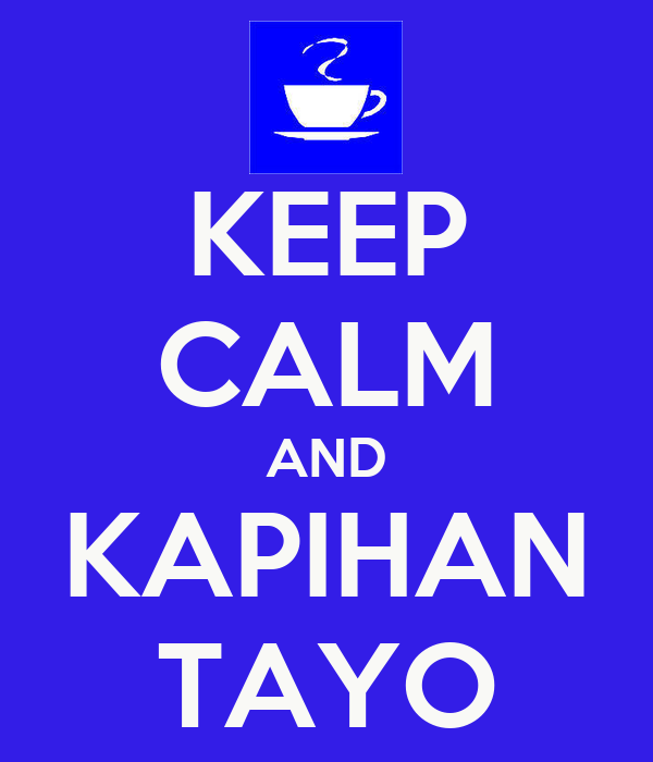 KEEP CALM AND KAPIHAN TAYO