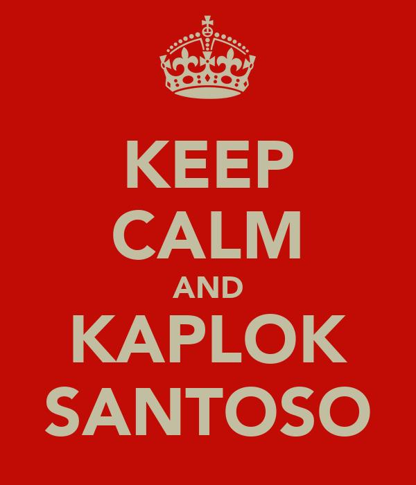 KEEP CALM AND KAPLOK SANTOSO