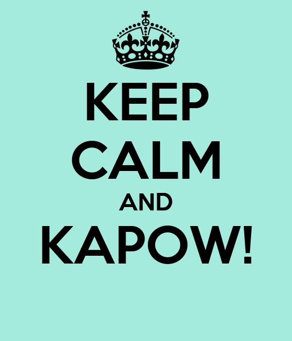 KEEP CALM AND KAPOW!