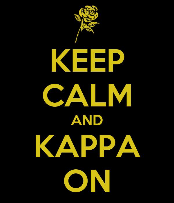 KEEP CALM AND KAPPA ON
